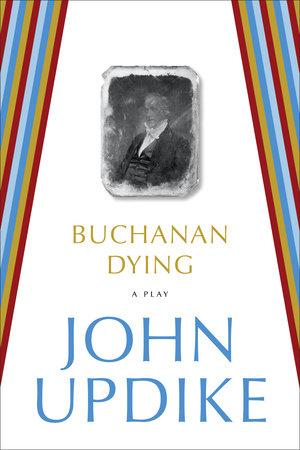 Buchanan Dying by John Updike