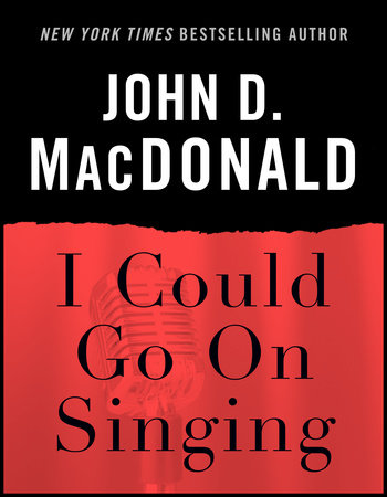 I Could Go on Singing by John D. MacDonald