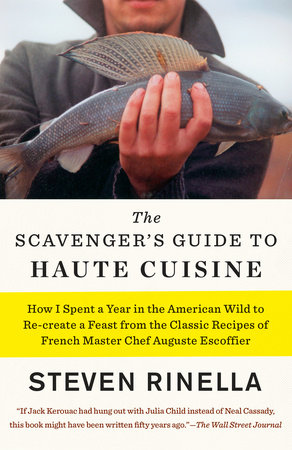 The Scavenger's Guide to Haute Cuisine by Steven Rinella