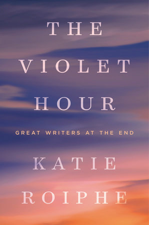 The Violet Hour by Katie Roiphe