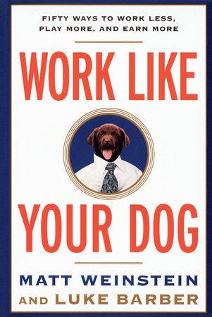 Work Like Your Dog by Luke Barber and Matt Weinstein