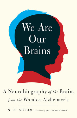 We Are Our Brains by D. F. Swaab