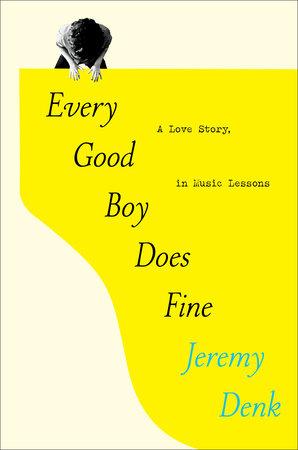 Every Good Boy Does Fine by Jeremy Denk