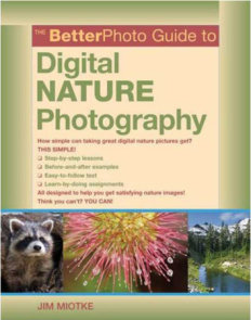 The BetterPhoto Guide to Digital Nature Photography