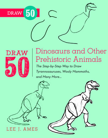 Draw 50 Dinosaurs and Other Prehistoric Animals by Lee J. Ames