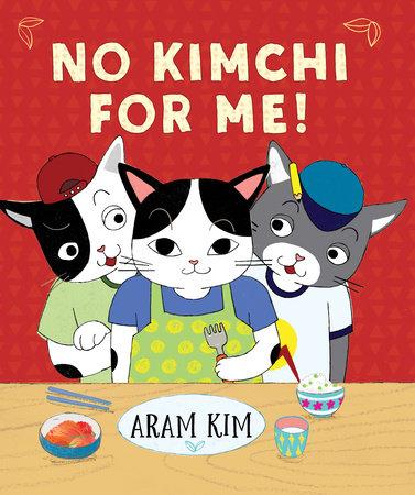 No Kimchi For Me! by Aram Kim