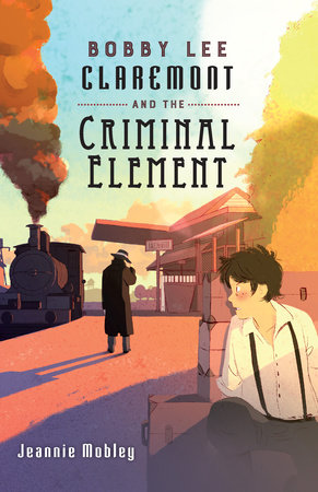 Bobby Lee Claremont and the Criminal Element by Jeannie Mobley
