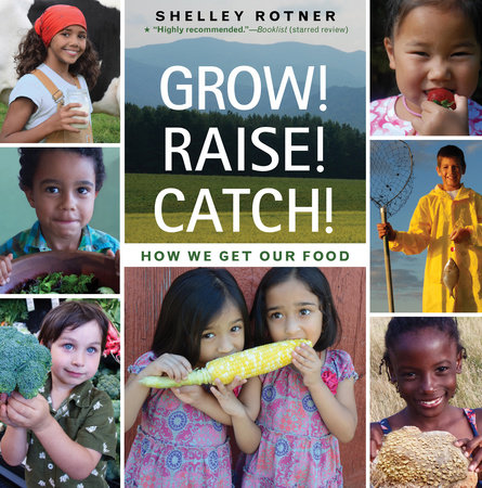 Grow! Raise! Catch! by Shelley Rotner