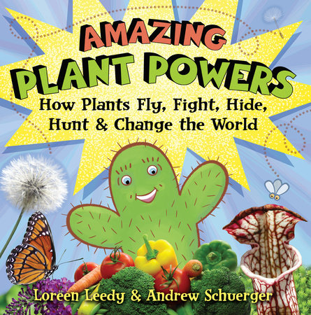 Amazing Plant Powers by Loreen Leedy and Andrew Schuerger