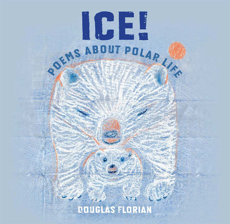 Ice! Poems About Polar Life by Douglas Florian