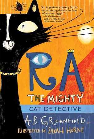 Ra the Mighty: Cat Detective by by A. B. Greenfield; illustrated by Sarah Horne
