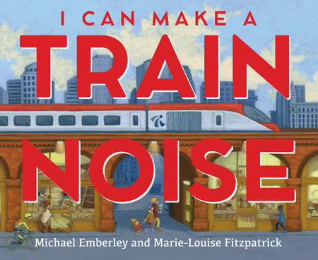 I Can Make a Train Noise by Michael Emberley
