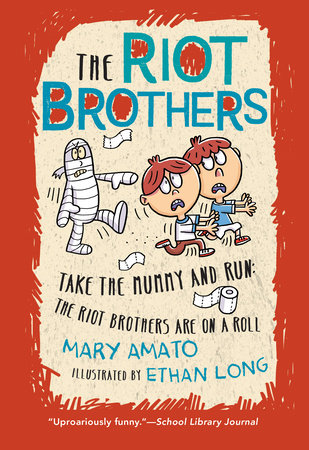 Take the Mummy and Run by by Mary Amato; illustrated by Ethan Long