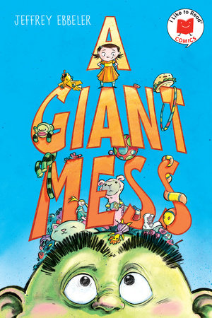 A Giant Mess by written & illustrated by Jeff Ebbeler