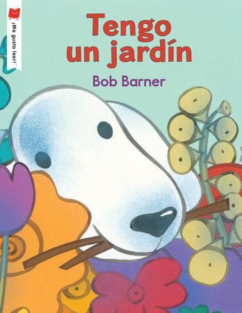 Tengo un jardín by Written & illustrated by Bob Barner