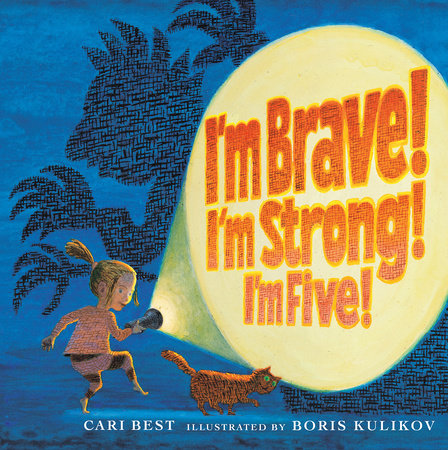 I'm Brave! I'm Strong! I'm Five! by Cari Best