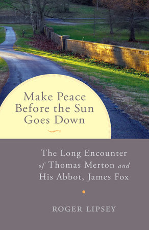 Make Peace before the Sun Goes Down by Roger Lipsey