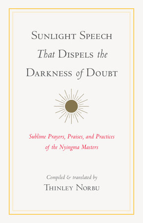 Sunlight Speech That Dispels the Darkness of Doubt by Thinley Norbu