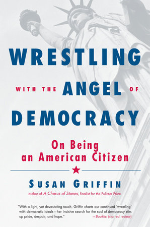 Wrestling with the Angel of Democracy by Susan Griffin