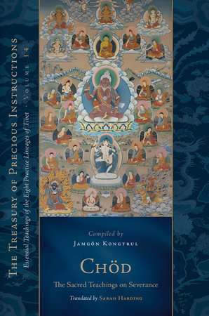 Chod: The Sacred Teachings on Severance by Jamgon Kongtru Lodro Taye