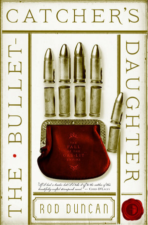 The Bullet-Catcher's Daughter by Rod Duncan