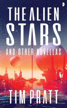 The Alien Stars by Tim Pratt