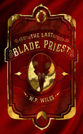 The Last Blade Priest by W P Wiles