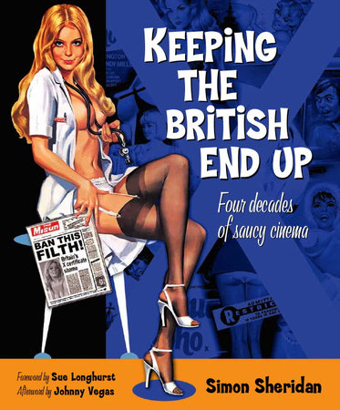 Keeping the British End Up: Four Decades of Saucy Cinema by Simon Sheridan