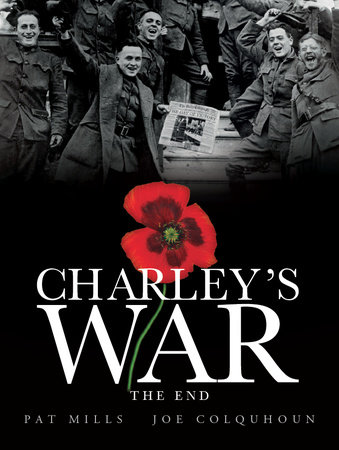 Charley's War (Vol. 10) - The End by Pat Mills