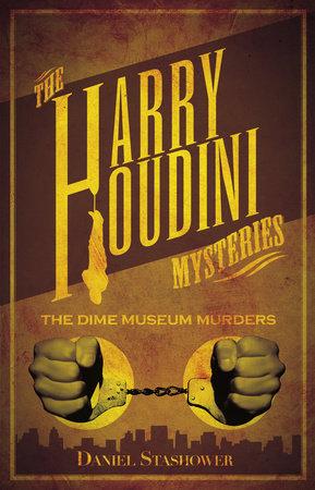 Harry Houdini Mysteries: The Dime Museum Murders by Daniel Stashower