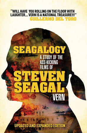 Seagalogy (Updated and Expanded Edition) by Vern