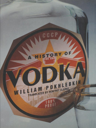 A History of Vodka by William Pokhlebkin