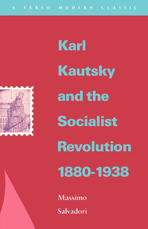 Karl Kautsky and the Socialist Revolution 1880-1938 by Massimo Salvadori