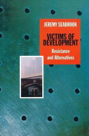 Victims of Development by Jeremy Seabrook
