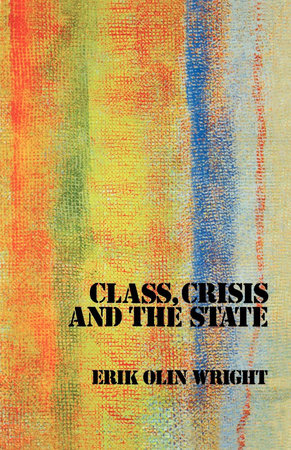Class, Crisis and the State by Erik Olin Wright