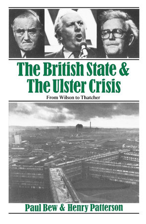The British State and the Ulster Crisis by Paul Bew and Henry Patterson