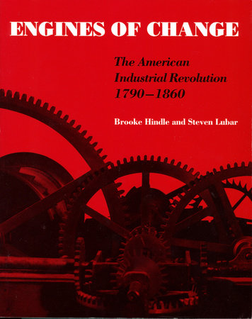 Engines of Change by Brooke Hindle and Stephen Lubar