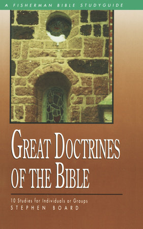 Great Doctrines of the Bible by Stephen Board