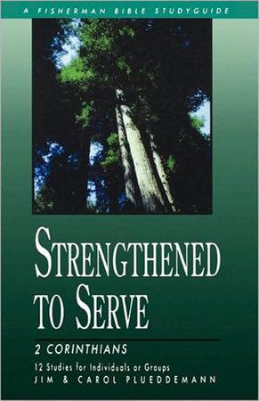Strengthened to Serve by Jim Plueddemann and Carol Plueddemann