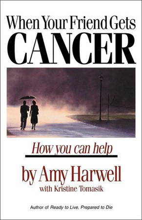 When Your Friend Gets Cancer by Amy Harwell and Kristine Tomasik