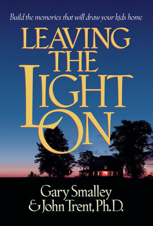 Leaving the Light On by Gary Smalley and John Trent