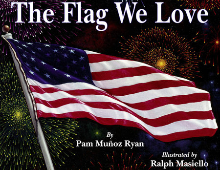 The Flag We Love by Pam Muñoz Ryan