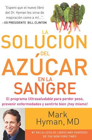 La solución del azúcar en la sangre / The Blood Sugar Solution by Mark Hyman, MD