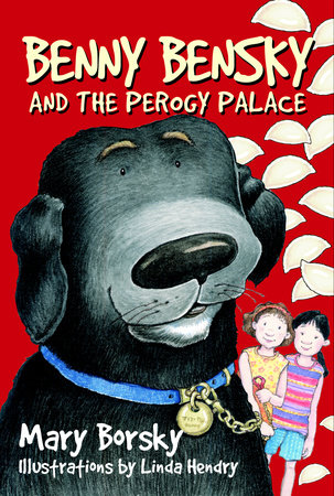Benny Bensky and the Perogy Palace by Mary Borsky