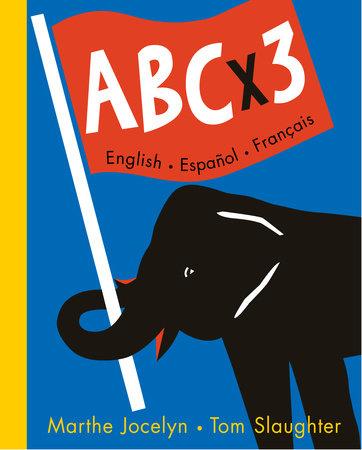 ABC x 3 English, Espanol, Francais by Marthe Jocelyn