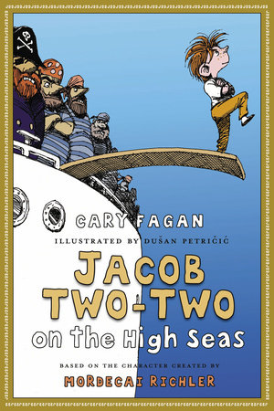 Jacob Two-Two on the High Seas by Cary Fagan; illustrated by Dusan Petricic