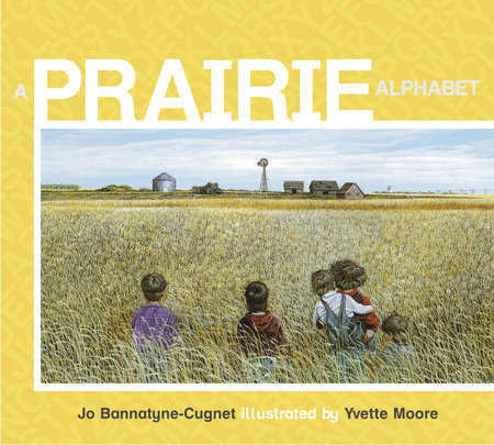A Prairie Alphabet by Jo Bannatyne-Cugnet; illustrated by Yvette Moore