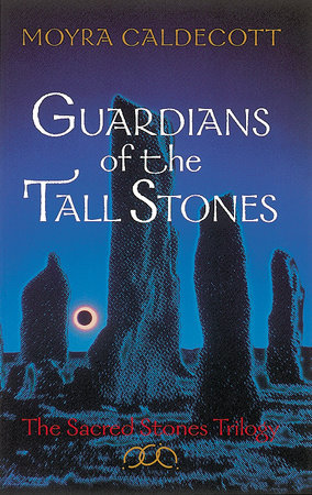 Guardians of the Tall Stones by Moyra Caldecott
