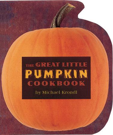 The Great Little Pumpkin Cookbook by Michael Krondl