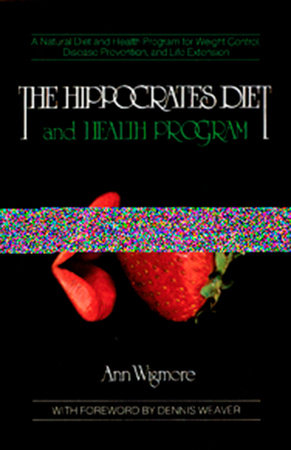The Hippocrates Diet and Health Program by Ann Wigmore
